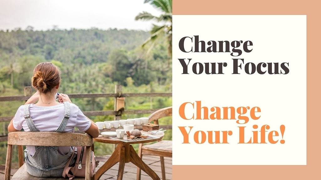 Change Your Focus Change Your Life!
